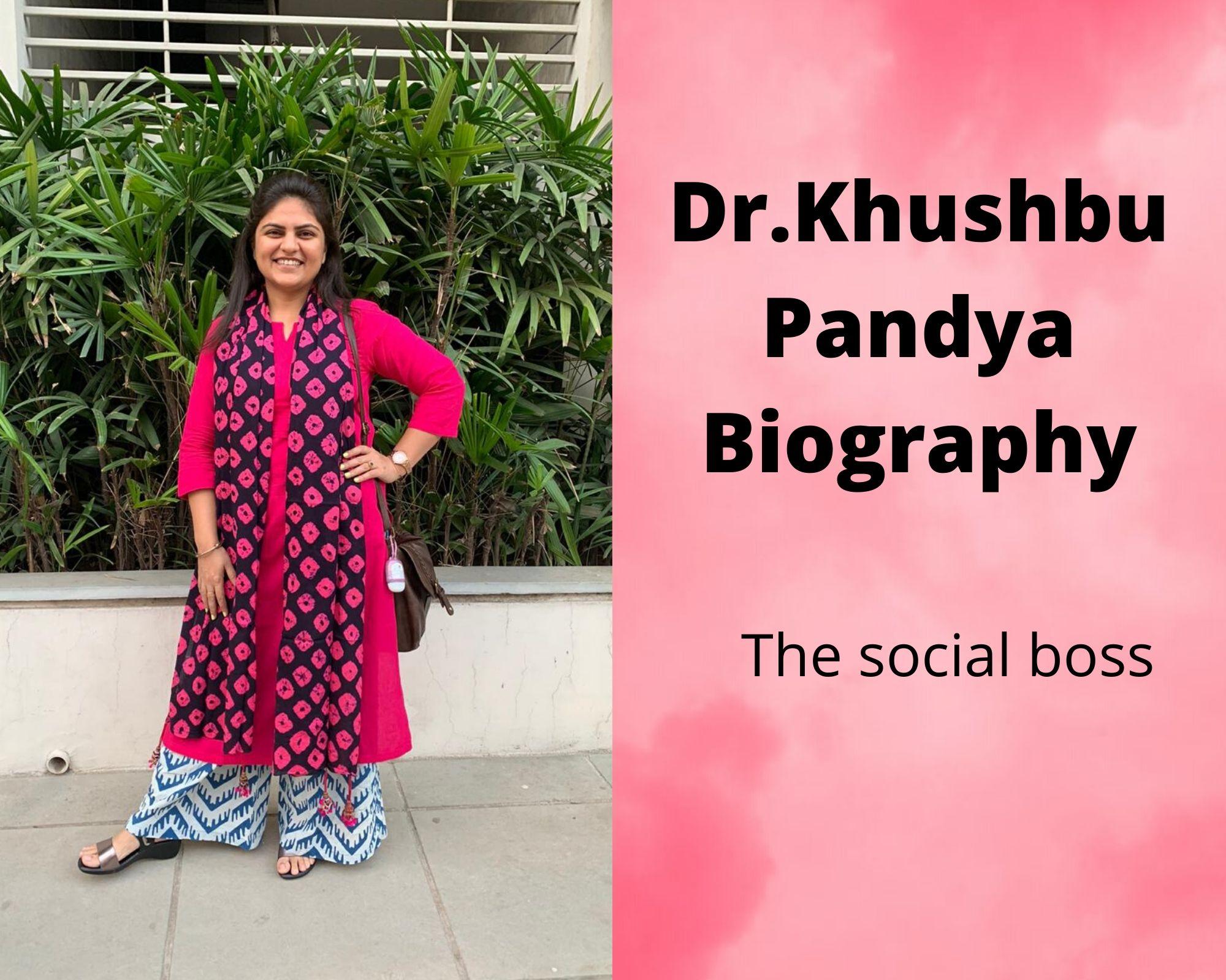 Dr.Khushbu Pandya Biography | The social boss