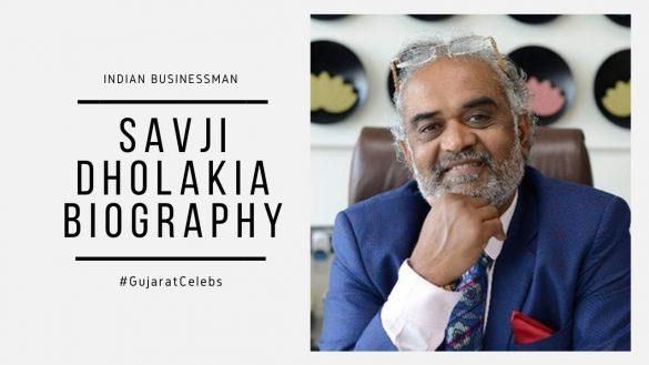 Savji Dholakia Biography.
