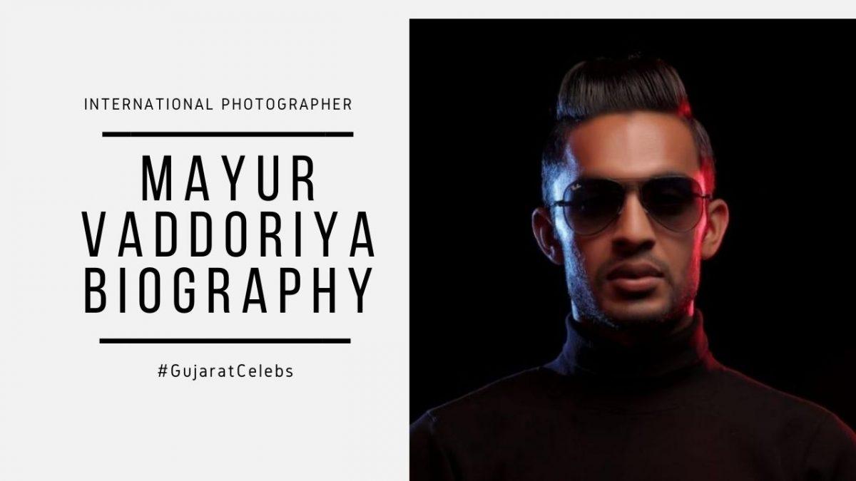 Mayur Vaddoriya Biography   International photographer