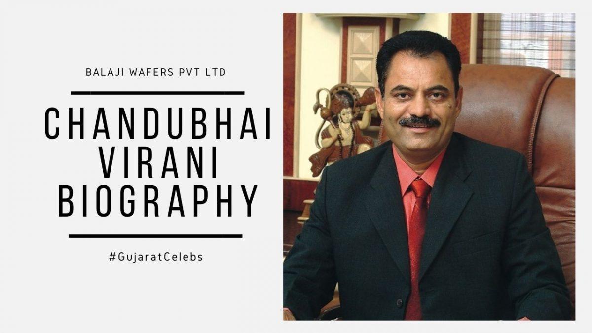 Chandubhai Virani Biography | Balaji Wafers Pvt Ltd