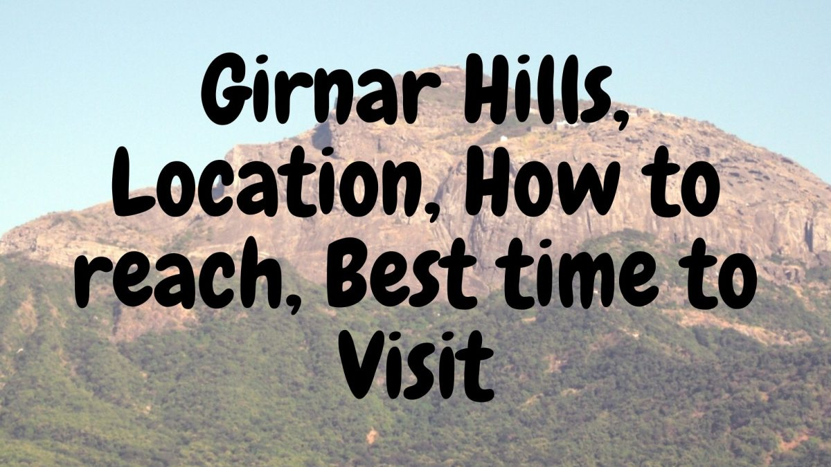 Girnar Hills, Location, How to reach, Best time to Visit – Gujaratcelebs